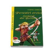 Povestiri eroice. Stejarul din Borzesti - Eusebiu Camilar (Cartile elevului smart, lectura pentru clasele I-VIII)