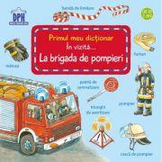 Primul meu dictionar. In vizita la brigada de pompieri