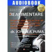 Realimentare. Un plan de alimentație de 24 de zile pentru a topi grăsimea, a crește nivelul testosteronului și a spori puterea și rezistența (CD mp3 10 ore 20 minute)- John La Puma