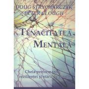 Tenacitatea mentala. Cheia performantei, rezilientei si starii de bine