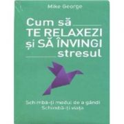 Cum sa te relaxezi si sa invingi stresul - Mike George