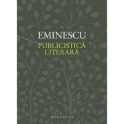 Publicistica literara (Mihai Eminescu) Convorbiri literare, Curierul de Iasi, Timpul, Fantana Blanduziei