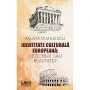 Identitate culturala europeana, deziderat sau realitate? - Fausta Dimulescu