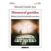 Murmurul gratiilor - Barbati si femei in inchisorile comuniste (Manuela Camelia Sava)