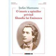 O istorie a opiniilor privind filosofia lui Eminescu - Stefan Munteanu