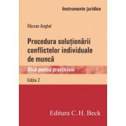 Procedura solutionarii conflictelor individuale de munca. Ghid pentru practicieni (Razvan Anghel)