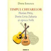 Timpul chitarelor. Florian Pitis, Dorin Liviu Zaharia si epoca Folk