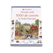 Primele mele 1000 de cuvinte in limba franceza - Editie ilustrata