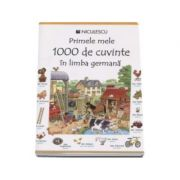 Primele mele 1000 de cuvinte in limba germana - Editie ilustrata