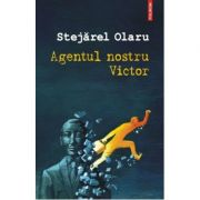 Agentul nostru Victor - Stejarel Olaru
