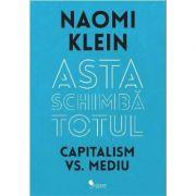 Asta schimba totul - Naomi Klein