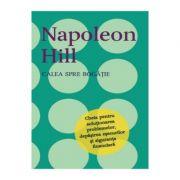 Calea spre bogatie - Napoleon Hill