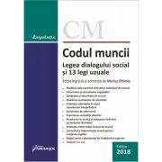 Codul muncii. Legea dialogului social si 13 legi uzuale - Actualizat la 10 mai 2018