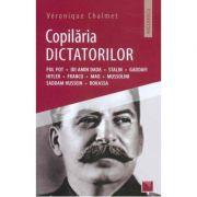 Copilaria dictatorilor - Pol Pot. Idi Amin Dada. Stalin. Gaddafi. Hitler. Franco. Mao. Mussolini. Saddam Hussein. Bokassa - Veronique Chalmet