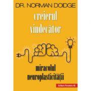 Creierul vindecator. Miracolul neuroplasticitatii