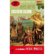 Cristofor Columb - Jules Verne. Colectia Cartea pentru elevi, clasele 5-8