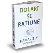 Dolari si ratiune - De ce intelegem gresit banii si cum putem sa-i cheltuim mai intelept?