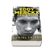 Eddy Merckx - Canibalul (Daniel Friebe)