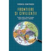 Frontiere si civilizatii (Veronica Dumitrascu)