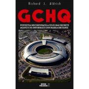 GCHQ. Povestea necenzurată a celei mai secrete agenţii de informaţii din Marea Britanie