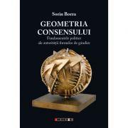 Geometria consensului. Fundamentele politice ale autorității formelor de gândire - Sorin Borza