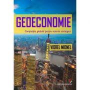 Geoeconomie. Competitia globala pentru resurse strategice