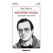 Ioan Petru Culianu. Ipostazele unui eretic - Raul Popescu