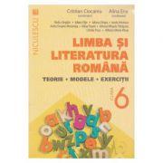 Limba si literatura romana, clasa a VI-a. Teorie, modele, exercitii - Cristian Ciocaniu (Editie 2016)