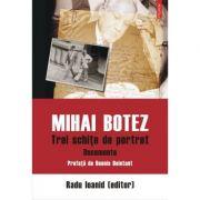 Mihai Botez. Trei schite de portret - Documente