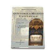 O istorie a muzicii universale, volumul IV - De la Rossini la Wagner (Ioana Stefanescu)