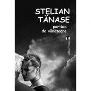 Partida de vanatoare - Stelian Tanase