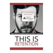 Prima carte din Romania despre pastrarea clientilor - This is Retention