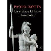 Paolo Isotta - Un alt cant al lui Marte. Cantul iubirii