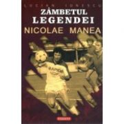 Zambetul Legendei - Viata si cariera simbolului rapidist Nicolae Manea