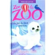 Zoe la zoo. Un pui de foca matasos (Amelia Cobb)