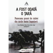 A fost odata o tara. Panorama prozei de razboi din tarile fostei Iugoslavii