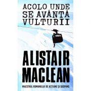 Acolo unde se avanta vulturii - Alistair Maclean