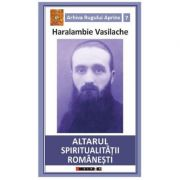 Altarul spiritualitatii romanesti - Haralambie Vasilache