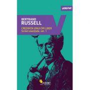 Credinta unui om liber - Scrieri esentiale, vol. 1 (Bertrand Russell)