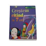 Crestem citind.. la 7 ani - Editie ilustrata