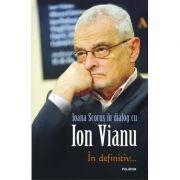 Ioana Scorus in dialog cu Ion Vianu - In definitiv...