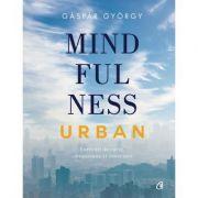 Mindfulness urban - exercitii de curaj, compasiune si conectare