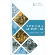 O istorie a ateismului - Ovidiu Morar