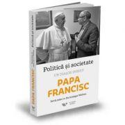 Politica si societate - Un dialog inedit (Papa Francisc)