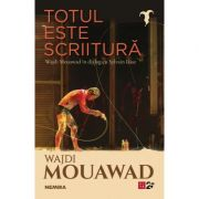 Totul este scriitura - Wajdi Mouawad