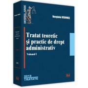 Tratat teoretic si practic de drept administrativ. Volumul I (Verginia Vedinas)