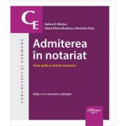 Admiterea in notariat. Teste grila si sinteze teoretice. Editia a 4-a revizuita si adaugita - Adina R. Motica