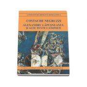Alexandru Lapusneanul si alte texte canonice - Costache Negruzzi (Contine un dosar critic si o fisa biobibliografica)