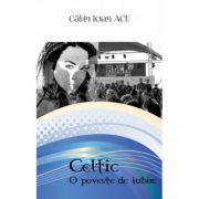 Celtic. O poveste de iubire (Calin Ioan Acu)