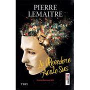 La revedere acolo sus - Pierre Lemaitre